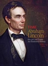 Abraham Lincoln; An Illustrrated History of His Life and Times