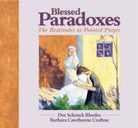 Blessed Paradoxes: The Beatitudes as Painted Prayer