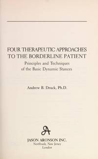 Four Therapeutic Approaches to the Borderline Patient: Principles and Techniques of the Basic...