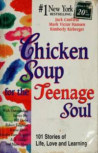 Chicken Soup for the Teenage Soul: 101 Stories of Life, Love and Learning (Chicken Soup for the...