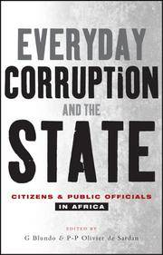 EVERYDAY CORRUPTION AND THE STATE Citizens and Public Officials in Africa