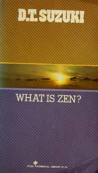 What is Zen?: Two unpublished essays and a reprint of the 1st ed. of The essence of Buddhism...