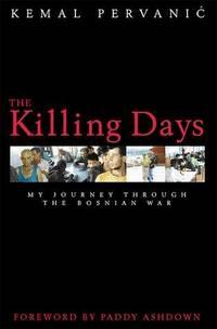 THE KILLING DAYS. My journey through the Bosnian war.