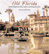 Old Florida: Florida\'s Magnificent Homes, Gardens, and Vintage Attractions