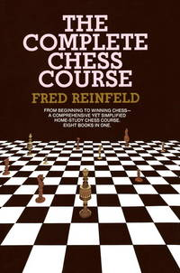 Complete Chess Course: From Beginning to Winning Chess--a Comprehensive Yet Simplified Home-Study Chess Course. Eight Books in One