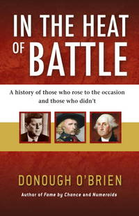 In the Heat of Battle : A history of those who rose to the occasion and those who didn't