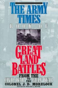 THE ARMY TIMES BOOK OF GREAT LAND BATTLES (from the Civil War to the Gulf war)