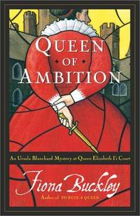 Queen of Ambition : An Ursula Blanchard Mystery at Queen Elizabeth I's