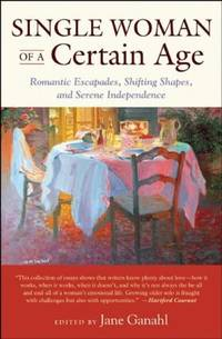 SINGLE WOMAN OF A CERTAIN AGE: Romantic Escapades, Shifting Shapes, and Serene Independence (q)