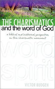 The Charismatics and the Word of God: A Biblical and Historical Perspective on the Charismatic Movement