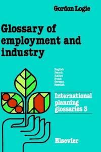 Glossary of Employment and Industry: English-French-Italian-Dutch-German-Swedish (International Planning Glossaries, 3)