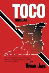 Toco: Tales Told Through The Eyes Of A Small Boy Growing Up In The Countryside of Trinidad WI in...
