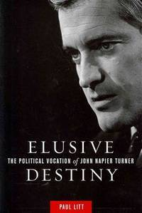 image of Elusive Destiny  the Political Vocation of John Napier Turner