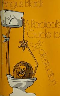 A RADICAL'S GUIDE TO SELF-DESTRUCTION