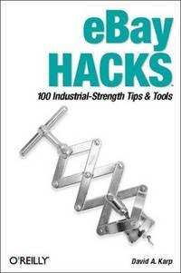 eBay Hacks. 100 Industrial-Strength Tips & Tools