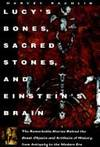 Lucy's Bones, Sacred Stones, & Einstein's Brain: The Remarkable Stories Behind the...