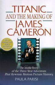 Titanic and the Making of James Cameron; The Inside Story of the Three-Year Adventure That...