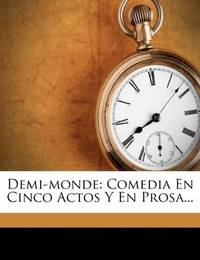 image of Demi-monde: Comedia En Cinco Actos Y En Prosa... (Spanish Edition)