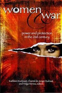 WOMEN AND WAR: Power and Protection in the 21st Century [Paperback] Kuehnast, Kathleen; de Jonge...