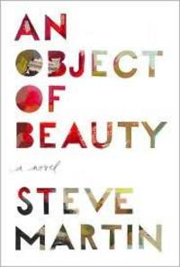 An Object of Beauty by Steve Martin - First Edition, First Printing - from S. Bernstein & Co.  and Biblio.com