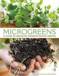 Microgreens : A Guide To Growing Nutrient-Packed Greens
