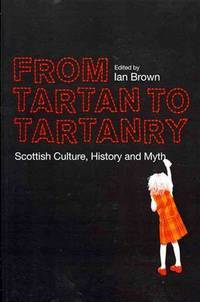 image of From Tartan to Tartanry: Scottish Culture, History and Myth