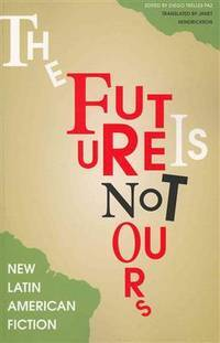 The Future Is Not Ours: New Latin American Fiction