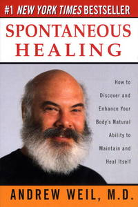 Spontaneous Healing: How to Discover and Enhance Your Body's Natural Ability to Maintain and...