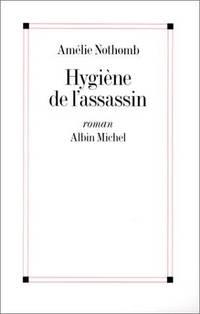 Hygiene de L'Assassin (Romans, Nouvelles, Recits (Domaine Francais)) (French Edition) by Nothomb, Amelie