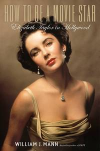 image of HOW TO BE A MOVIE STAR  Elizabeth Taylor in Hollywood