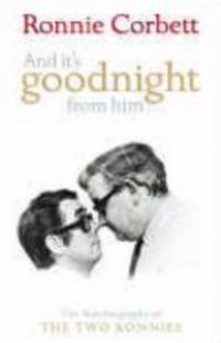 And It's Goodnight From Him  The Autobiography of the Two Ronnies