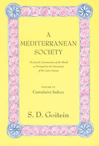 A Mediterranean Society: The Jewish Communities of the Arab World as Portrayed in the Documents of the Cairo Geniza, Vol. VI: Cumulative Indices (Near Eastern Center, UCLA) by  Paula Sanders S. D. Goitein - Paperback - New Ed - 2000-05-19 - from Ergodebooks (SKU: DADAX0520221648)