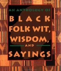 An Anthology of Black Folk Wit Wisdom and Sayings.