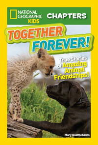 National Geographic Kids Chapters: Together Forever: True Stories of Amazing Animal Friendships!...