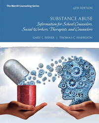 Substance Abuse: Information for School Counselors, Social Workers, Therapists, and Counselors...
