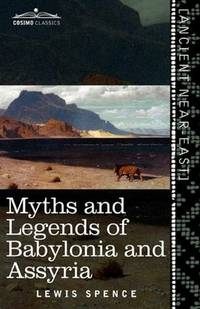 Myths and Legends Of Babylonia and Assyria