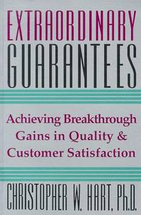 Extraordinary Guarantees: A New Way to Build Quality Throughout Your Company and Ensure Satisfaction for Your Customers by  W.L.; Christopher W.L. Hart  Christopher - 1st Printing - 1993 - from gearbooks and Biblio.com
