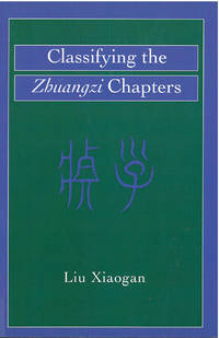 Classifying the Zhuangzi Chapters (Michigan Monographs in Chinese  Studies)