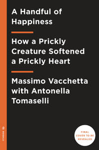 Handful of Happiness: How a Prickly Creature Softened a Prickly Heart
