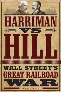 Harriman Vs Hill Wall Street's Great Railroad War