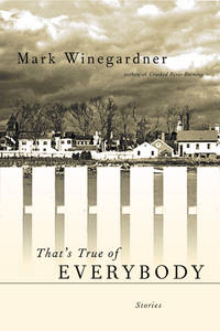 THAT'S TRUE OF EVERYBODY: Stories by  Mark Winegardner - First Edition, First Printing 1st Printing - 2002 - from Joe Staats, Bookseller and Biblio.com