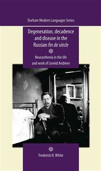 Degeneration, decadence and disease in the Russian fin de siècle: Neurasthenia in the life...