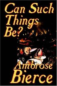 Can Such Things Be? by Ambrose Gwinnett Bierce - Paperback - 2002-06-01 - from Ergodebooks (SKU: SONG1587158647)