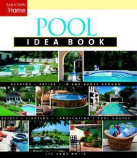 Pool Idea Book (Taunton Home Idea Books)