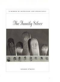 The Family Silver: A Memoir of Depression and Inheritence