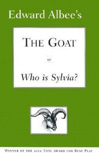The Goat, Or, Who is Sylvia? by  Edward Albee - 1st American Edition - 2003 - from Mainly Books and Biblio.com