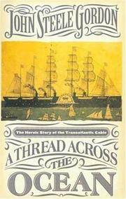Thread Across the Ocean:  The Heroic Story of the Transatlantic Cable