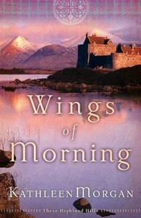Wings of Morning (These Highland Hills)