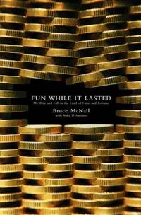 Fun While It Lasted: My Rise and Fall in the Land of Fame and Fortune by D'Antonio, Michael; McNall, Bruce