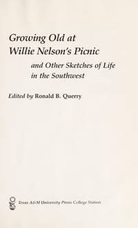 Growing Old at Willie Nelson's Picnic and Other Sketches of Life in the Southwest
